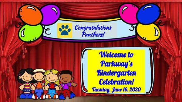 Welcome to Parkway's Kindergarten Celebration